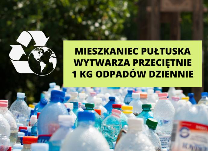 zdjęcie butelek plastikowych. na zdjęciu zielony prostokąt, na prostokącie napis mieszkaniec Pułtuska wytwarza przeciętnie 1 kg odpadów dziennie. po prawej stronie logo recyklingu